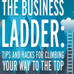 Tips for Climbing Your Way to the Top of the Ladder